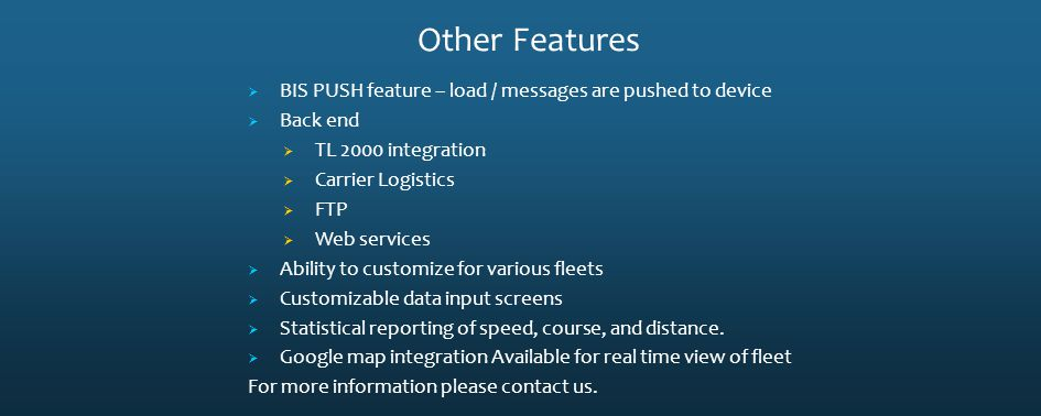 BIS PUSH feature – load / messages are pushed to device Back end TL 2000 integration Carrier Logistics FTP Web services Ability to customize for vario