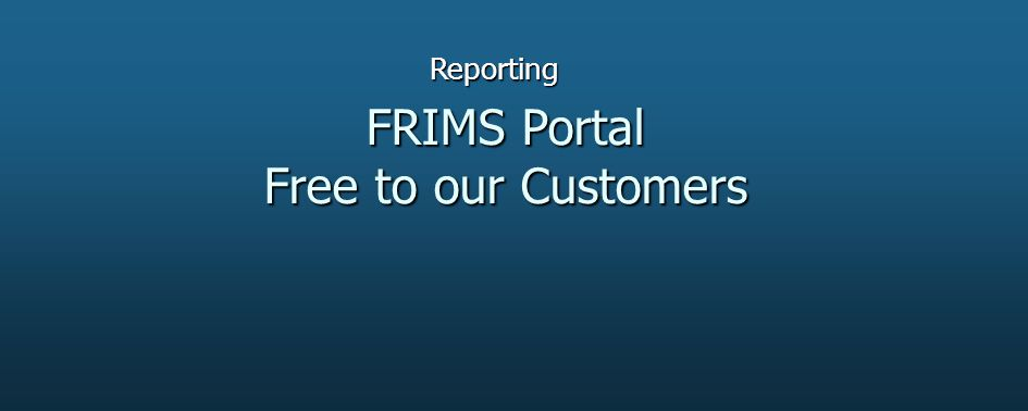 FRIMS Portal Free to our Customers Reporting