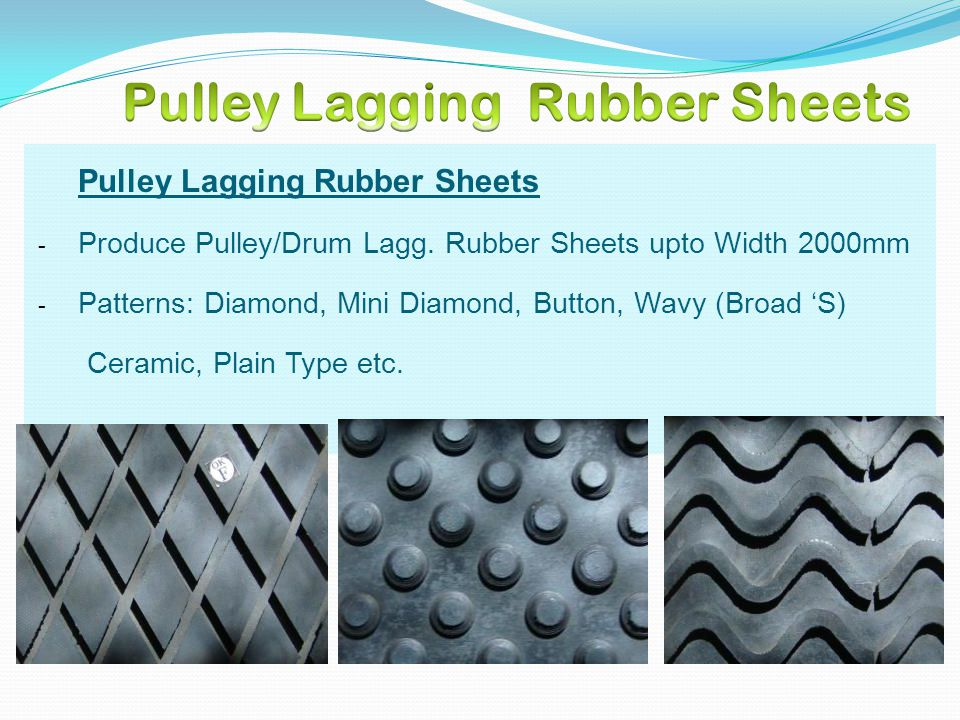 Pulley Lagging Rubber Sheets - Produce Pulley/Drum Lagg. Rubber Sheets upto Width 2000mm - Patterns: Diamond, Mini Diamond, Button, Wavy (Broad S) Cer