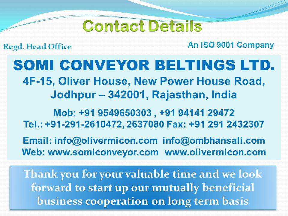Regd. Head Office SOMI CONVEYOR BELTINGS LTD. 4F-15, Oliver House, New Power House Road, Jodhpur – 342001, Rajasthan, India Mob: +91 9549650303, +91 9