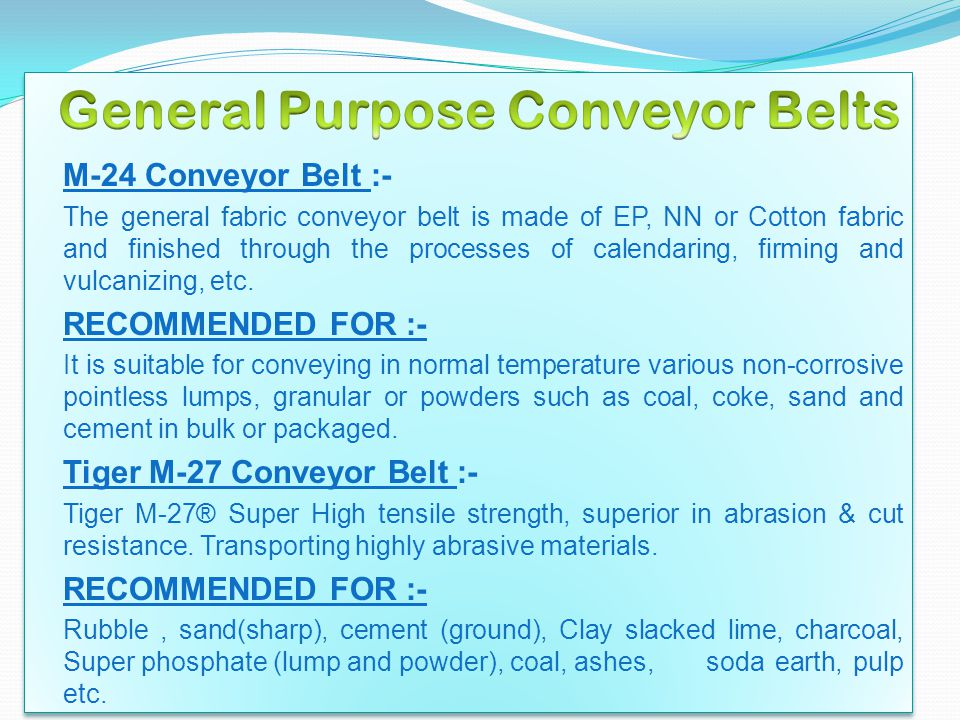 M-24 Conveyor Belt :- The general fabric conveyor belt is made of EP, NN or Cotton fabric and finished through the processes of calendaring, firming a