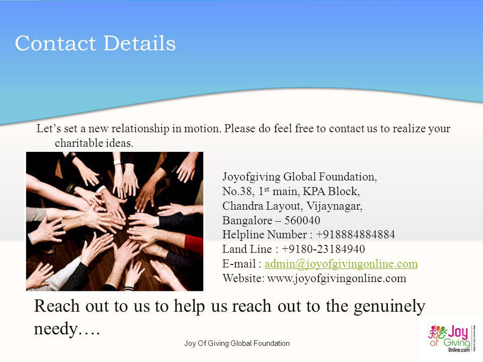 Contact Details Lets set a new relationship in motion. Please do feel free to contact us to realize your charitable ideas. Joyofgiving Global Foundati