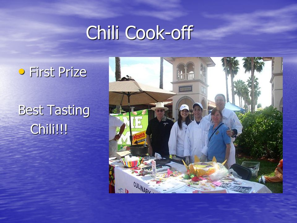 Chili Cook-off Chili Cook-off First Prize First Prize Best Tasting Chili!!! Chili!!!