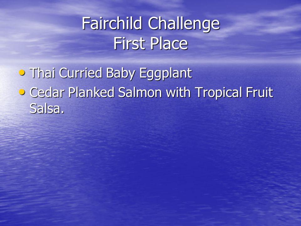 Fairchild Challenge First Place Thai Curried Baby Eggplant Thai Curried Baby Eggplant Cedar Planked Salmon with Tropical Fruit Salsa. Cedar Planked Sa