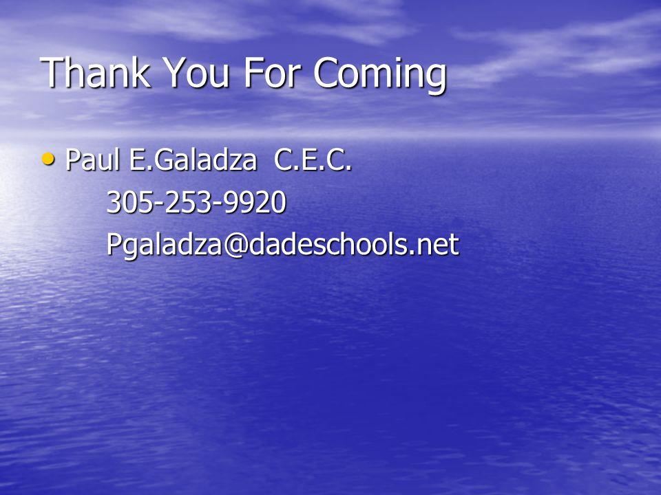 Thank You For Coming Paul E.Galadza C.E.C. Paul E.Galadza C.E.C.305-253-9920Pgaladza@dadeschools.net