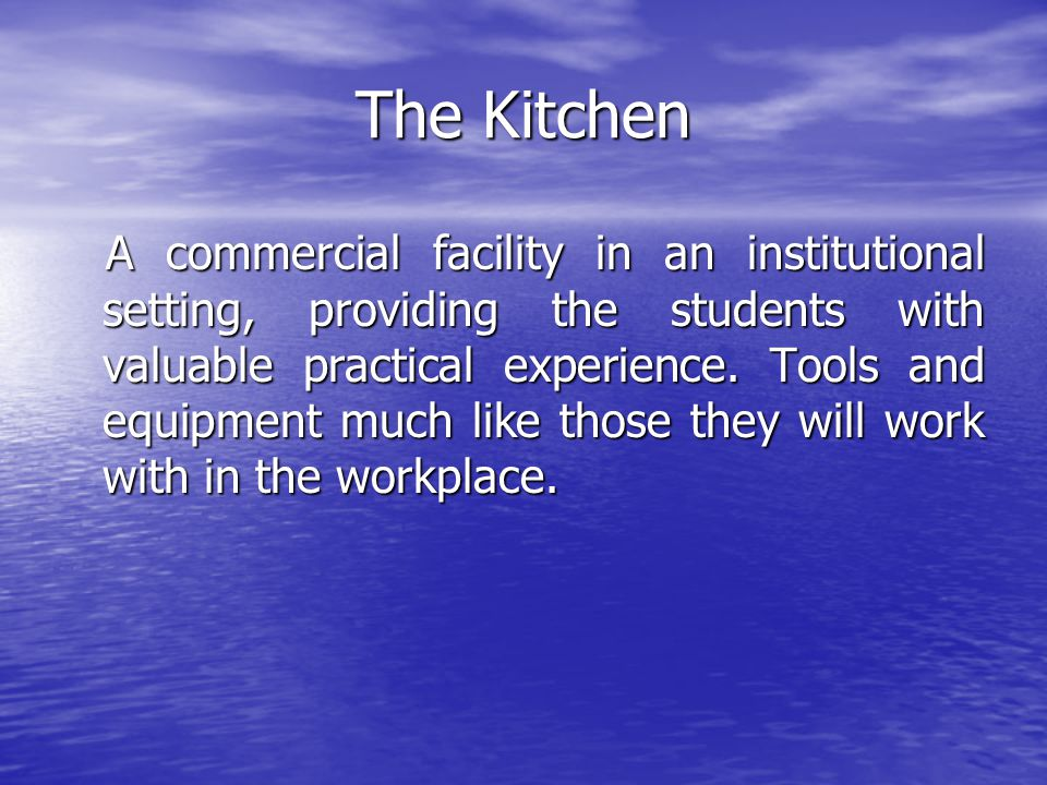 The Kitchen A commercial facility in an institutional setting, providing the students with valuable practical experience. Tools and equipment much lik