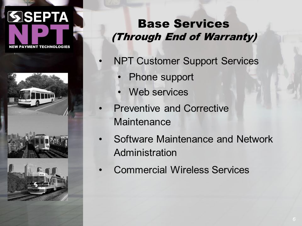 Base Services (Through End of Warranty) NPT Customer Support Services Phone support Web services Preventive and Corrective Maintenance Software Maintenance and Network Administration Commercial Wireless Services 6