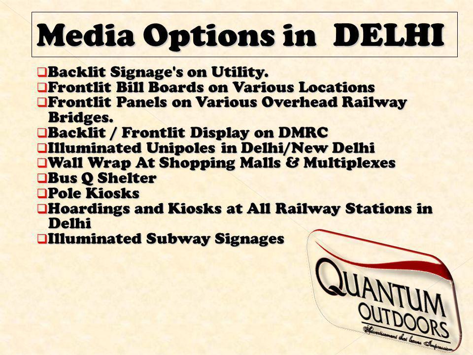 Media Options in DELHI Backlit Signage's on Utility. Backlit Signage's on Utility. Frontlit Bill Boards on Various Locations Frontlit Bill Boards on V