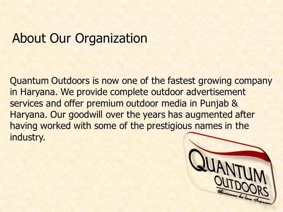About Our Organization Quantum Outdoors is now one of the fastest growing company in Haryana. We provide complete outdoor advertisement services and o