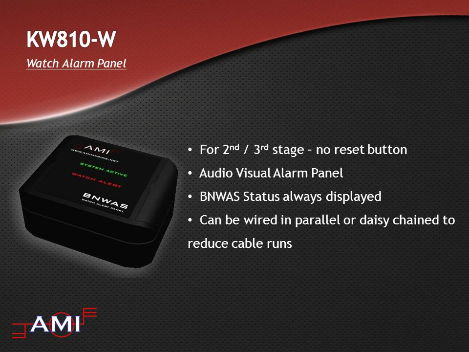 Watch Alarm Panel For 2 nd / 3 rd stage – no reset button Audio Visual Alarm Panel BNWAS Status always displayed Can be wired in parallel or daisy cha