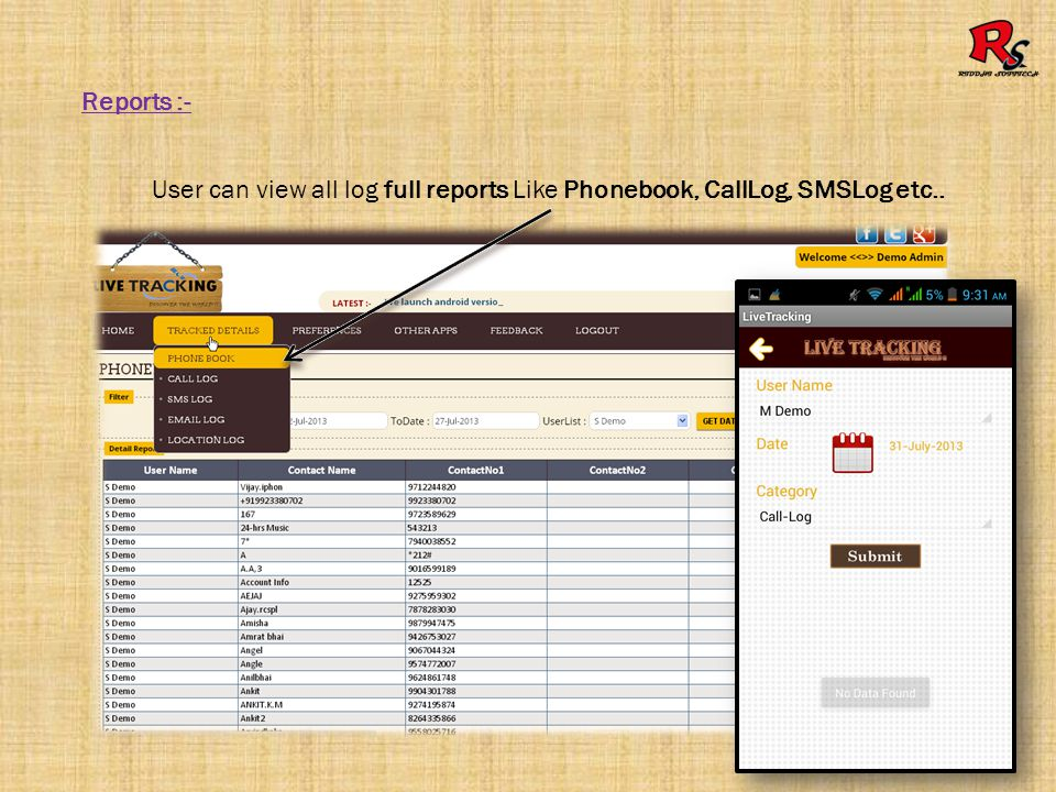 Reports :- User can view all log full reports Like Phonebook, CallLog, SMSLog etc..
