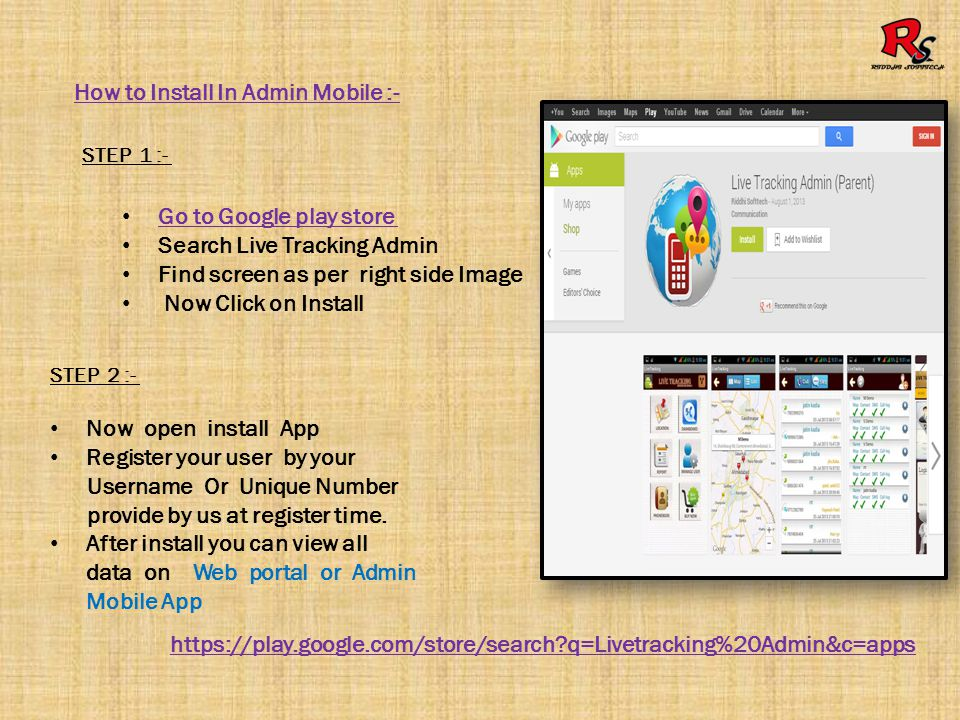 How to Install In User Mobile :- STEP 1 :- Go to Google play store Search Live Tracking User Find screen as per right side Image Now Click on Install STEP 2 :- Now open install App Register your user by your Username Or Unique Number provide by us at register time.