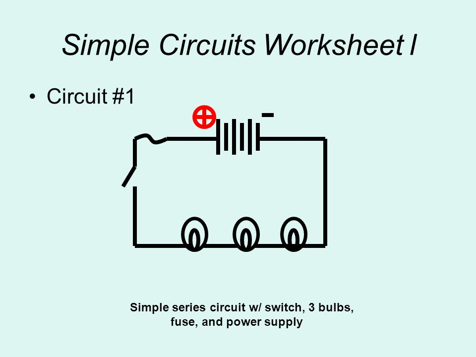 Circuit #1 Simple series circuit w/ switch, 3 bulbs, fuse, and power supply