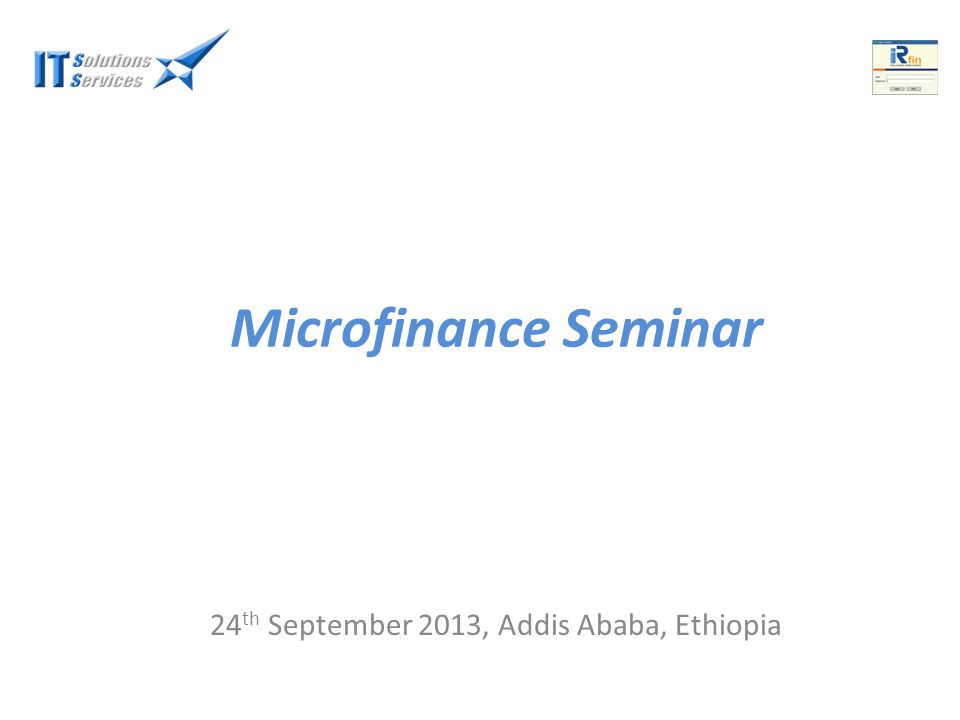 Microfinance Seminar 24 th September 2013, Addis Ababa, Ethiopia