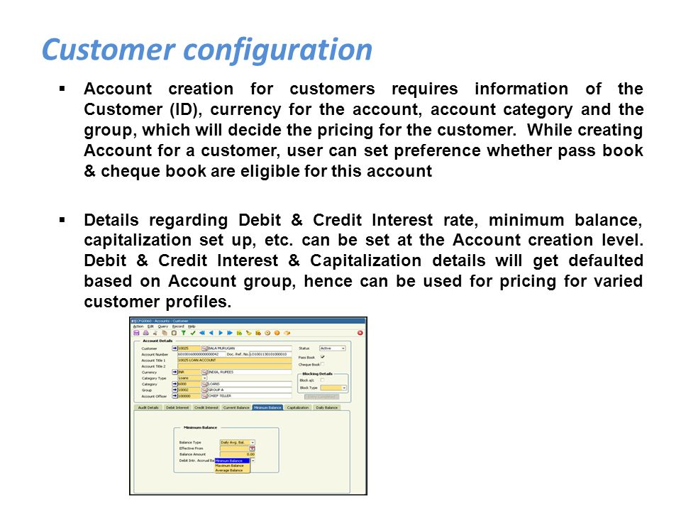 Account creation for customers requires information of the Customer (ID), currency for the account, account category and the group, which will decide