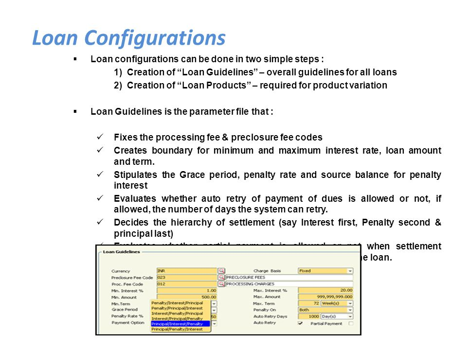 Loan configurations can be done in two simple steps : 1) Creation of Loan Guidelines – overall guidelines for all loans 2) Creation of Loan Products –