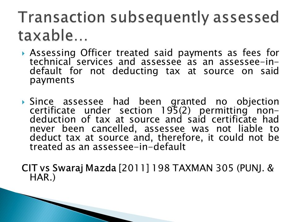 Assessing Officer treated said payments as fees for technical services and assessee as an assessee-in- default for not deducting tax at source on said