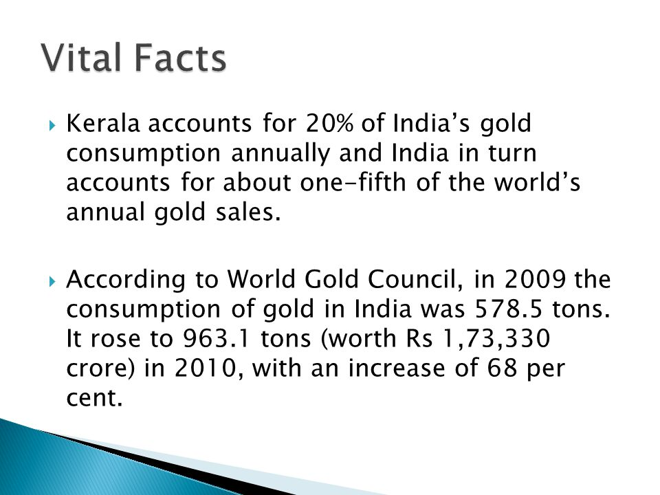 Kerala accounts for 20% of Indias gold consumption annually and India in turn accounts for about one-fifth of the worlds annual gold sales. According