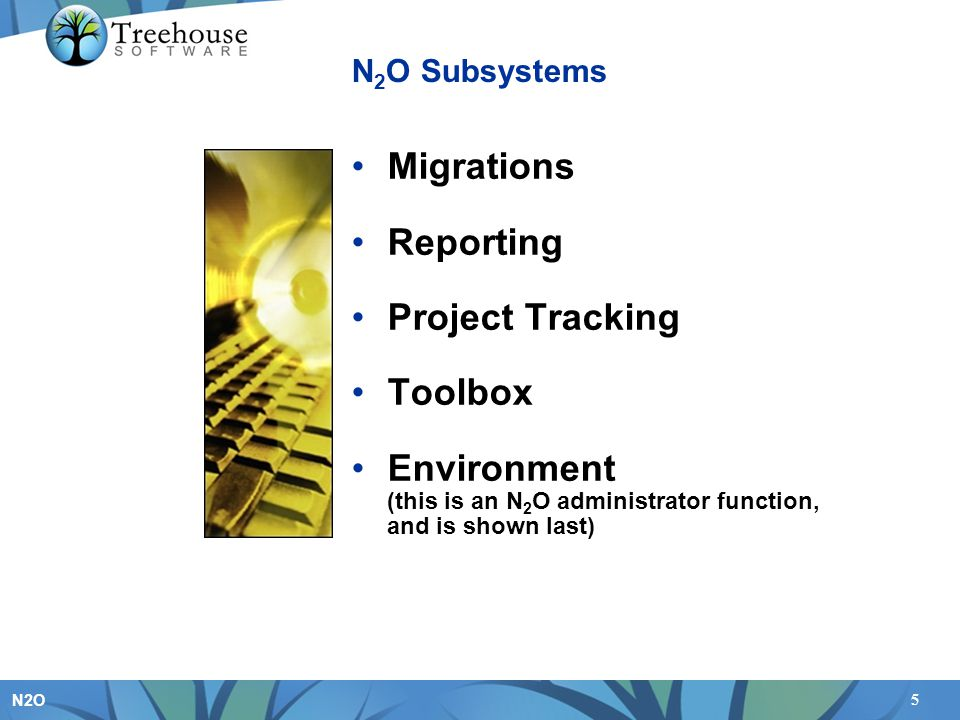 5 N2O N 2 O Subsystems Migrations Reporting Project Tracking Toolbox Environment (this is an N 2 O administrator function, and is shown last)