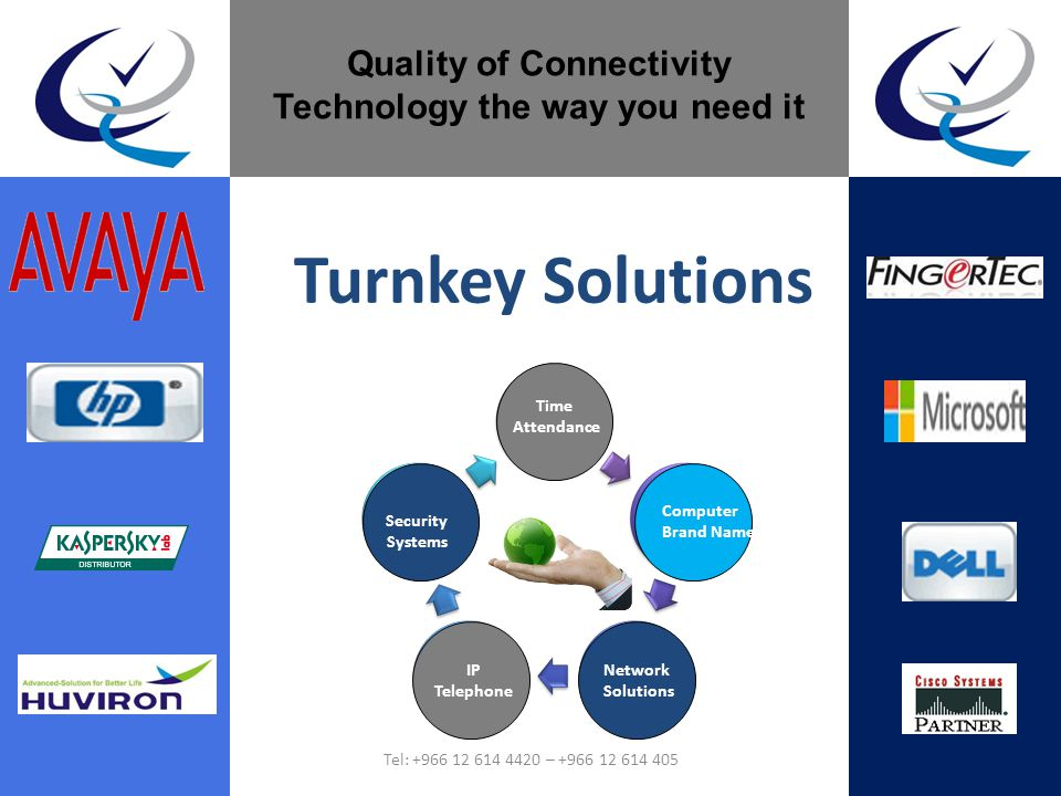 Turnkey Solutions Computer Brand Name Time Attendance Network Solutions IP Telephone Security Systems Quality of Connectivity Technology the way you need it Tel: +966 12 614 4420 – +966 12 614 405