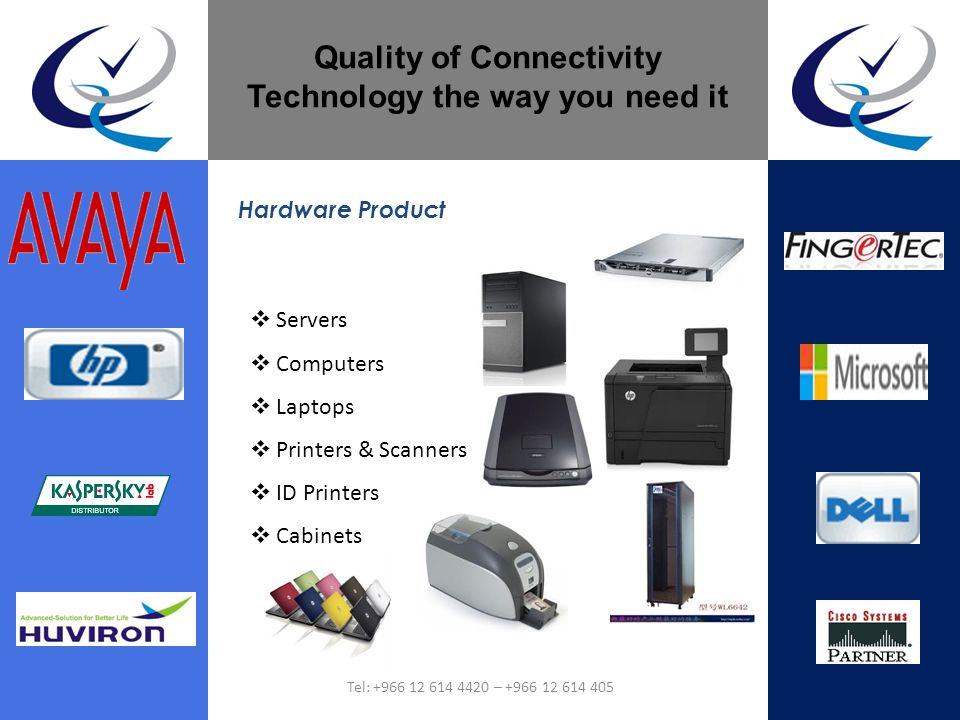 Quality of Connectivity Technology the way you need it Servers Computers Laptops Printers & Scanners ID Printers Cabinets Hardware Product Tel: +966 1
