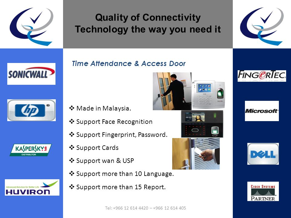 Quality of Connectivity Technology the way you need it Made in Malaysia. Support Face Recognition Support Fingerprint, Password. Support Cards Support