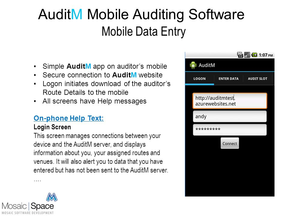 AuditM Mobile Auditing Software Mobile Data Entry Day and Audit Slot default from Mobile Clock: auditor can change if required Venues auto-display in Route Order: auditor can scroll through if required Count can be keyed in, or added / subtracted using buttons Notes handle exception or issues reporting Enter sends count and notes to AuditM website.