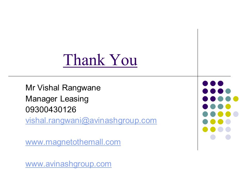 Thank You Mr Vishal Rangwane Manager Leasing 09300430126 vishal.rangwani@avinashgroup.com www.magnetothemall.com www.avinashgroup.com