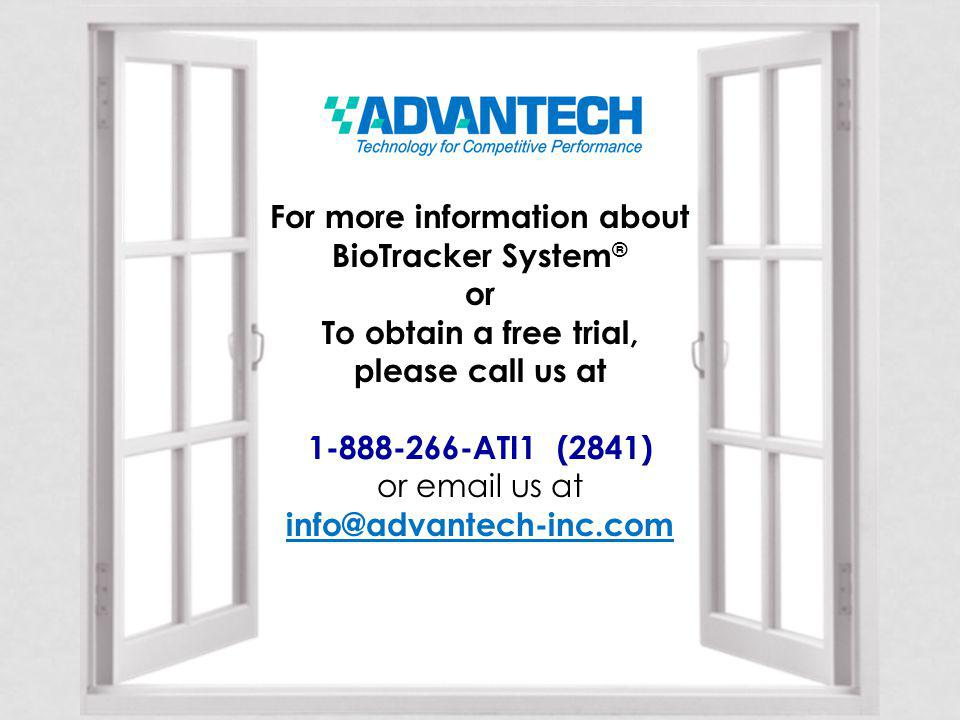 For more information about BioTracker System ® or To obtain a free trial, please call us at 1-888-266-ATI1 (2841) or email us at info@advantech-inc.com
