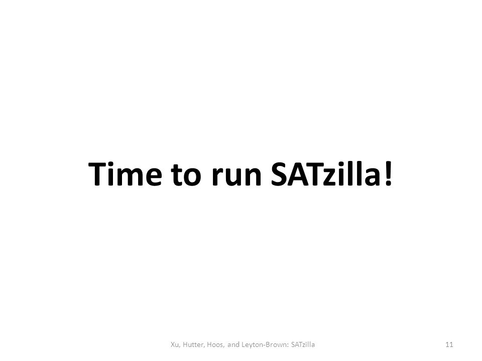 Time to run SATzilla! Xu, Hutter, Hoos, and Leyton-Brown: SATzilla11