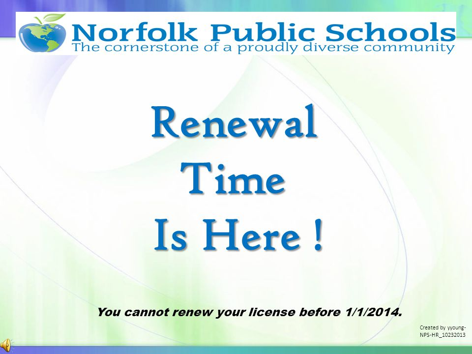 Renewal Time Is Here . Is Here . You cannot renew your license before 1/1/2014.