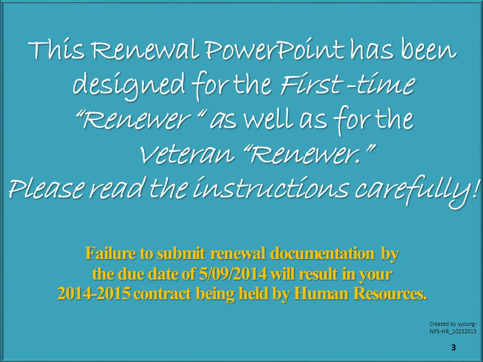 This Renewal PowerPoint has been designed for the First -time Renewer as well as for the Veteran Renewer.