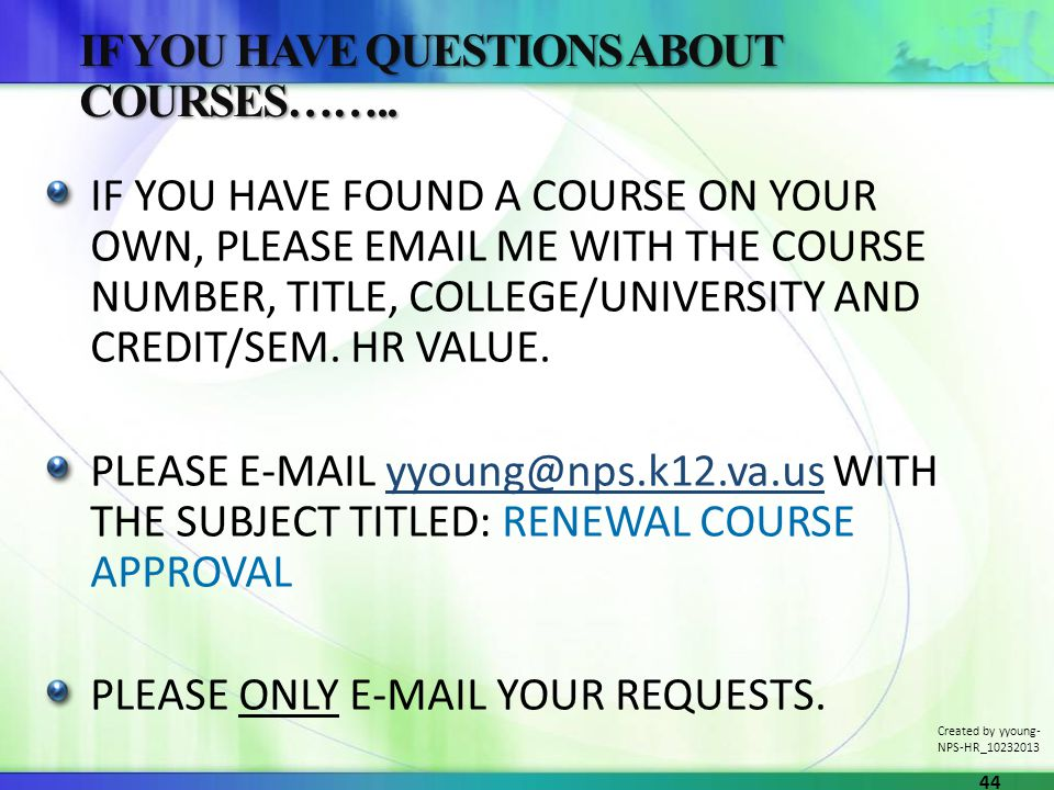 IF YOU HAVE FOUND A COURSE ON YOUR OWN, PLEASE EMAIL ME WITH THE COURSE NUMBER, TITLE, COLLEGE/UNIVERSITY AND CREDIT/SEM. HR VALUE. PLEASE E-MAIL yyou