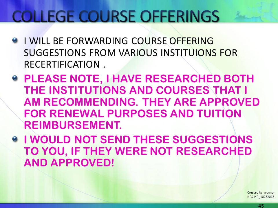 I WILL BE FORWARDING COURSE OFFERING SUGGESTIONS FROM VARIOUS INSTITUIONS FOR RECERTIFICATION.