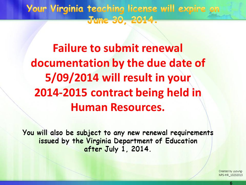 Failure to submit renewal documentation by the due date of 5/09/2014 will result in your 2014-2015 contract being held in Human Resources.