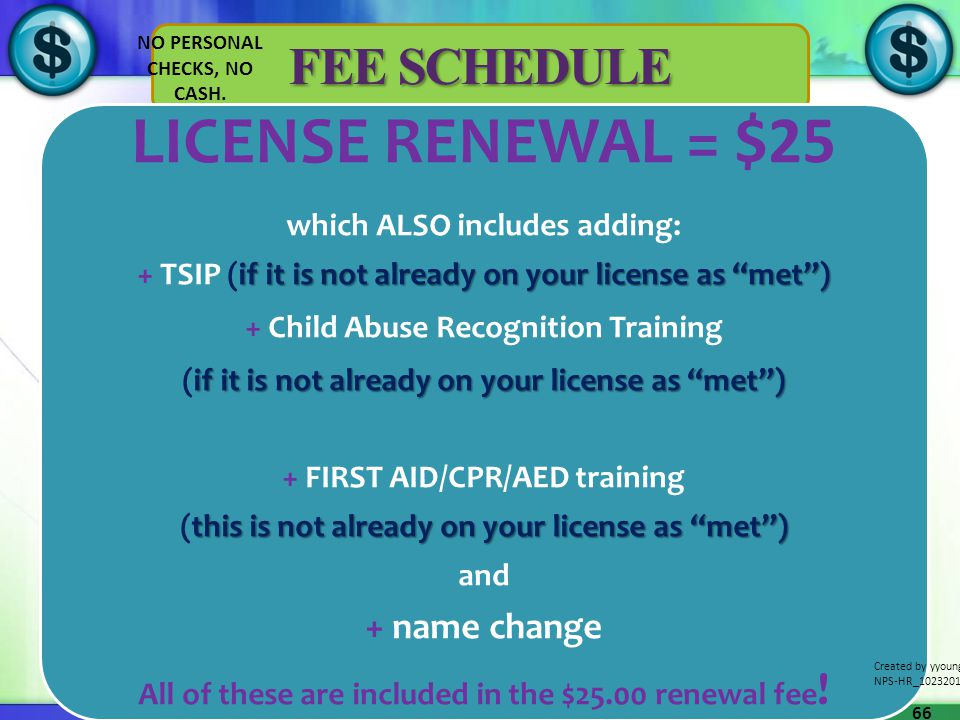FEE SCHEDULE LICENSE RENEWAL = $25 which ALSO includes adding: if it is not already on your license as met) + TSIP (if it is not already on your licen
