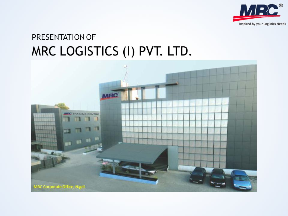 MRC Corporate Office, Nigdi MRC LOGISTICS (I) PVT. LTD. PRESENTATION OF