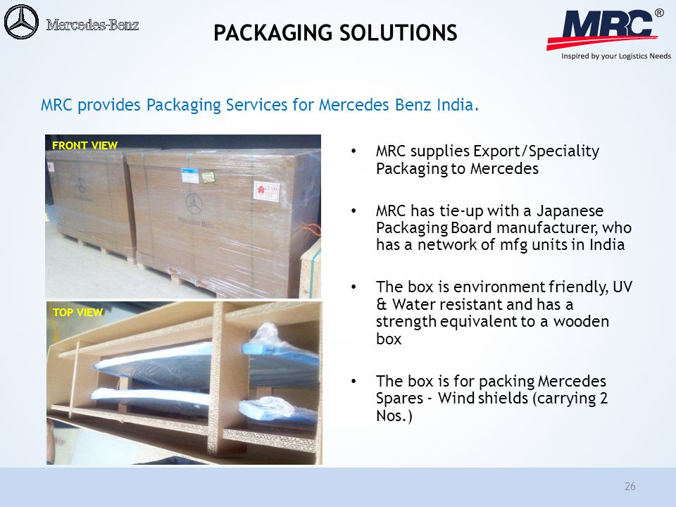 PACKAGING SOLUTIONS MRC supplies Export/Speciality Packaging to Mercedes MRC has tie-up with a Japanese Packaging Board manufacturer, who has a networ