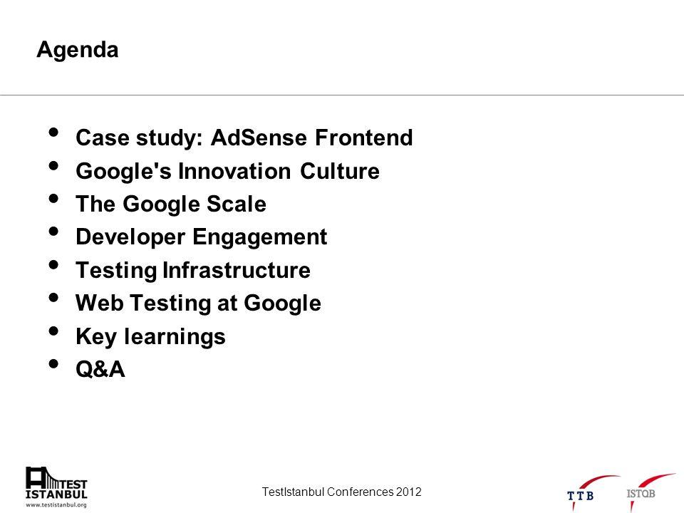 TestIstanbul Conferences 2012 Agenda Case study: AdSense Frontend Google's Innovation Culture The Google Scale Developer Engagement Testing Infrastruc