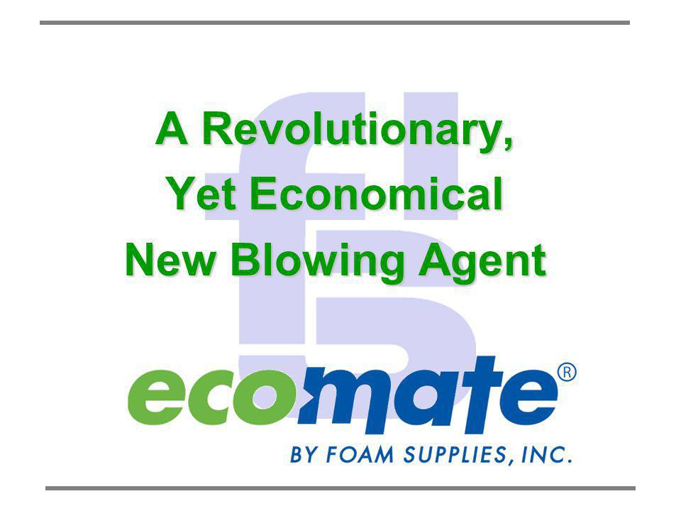 A Revolutionary, Yet Economical New Blowing Agent