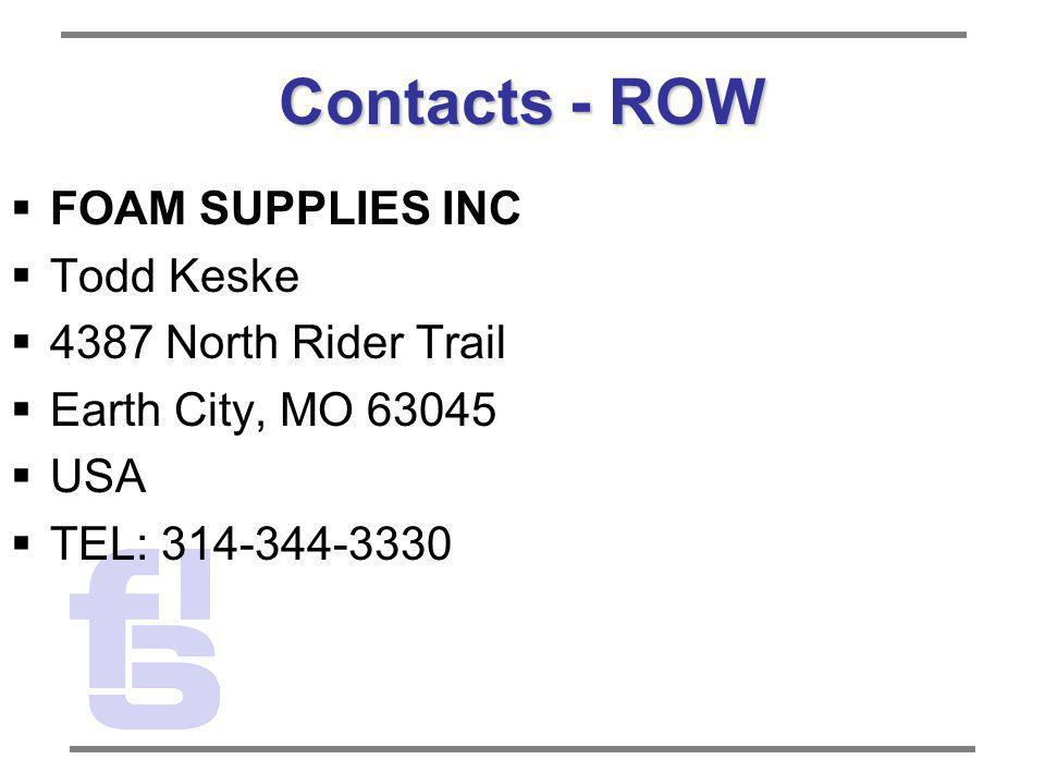 Contacts - ROW FOAM SUPPLIES INC Todd Keske 4387 North Rider Trail Earth City, MO 63045 USA TEL: 314-344-3330
