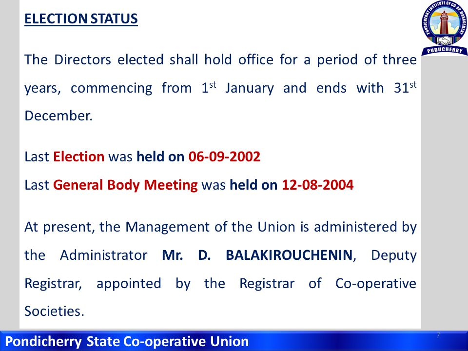 Pondicherry State Co-operative Union ELECTION STATUS The Directors elected shall hold office for a period of three years, commencing from 1 st January and ends with 31 st December.