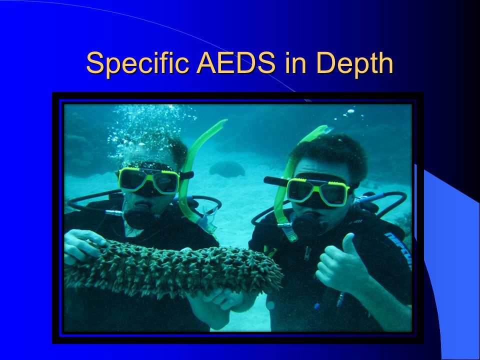 Specific AEDS in Depth