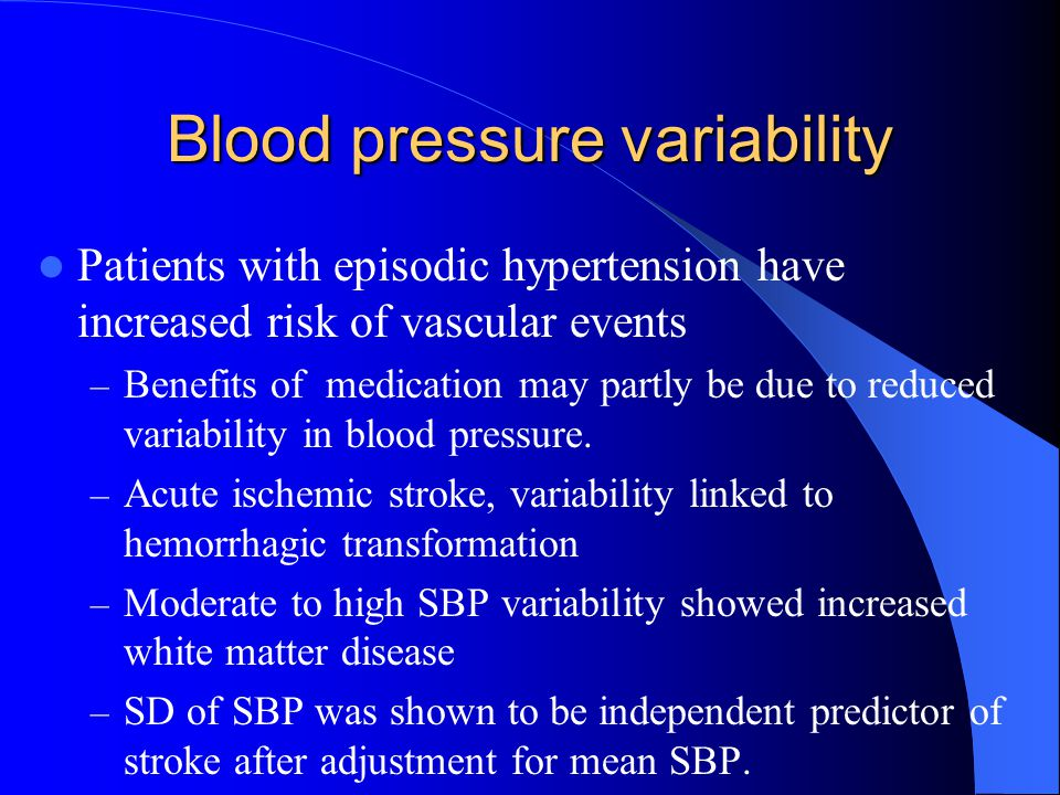 Blood pressure variability Patients with episodic hypertension have increased risk of vascular events – Benefits of medication may partly be due to re