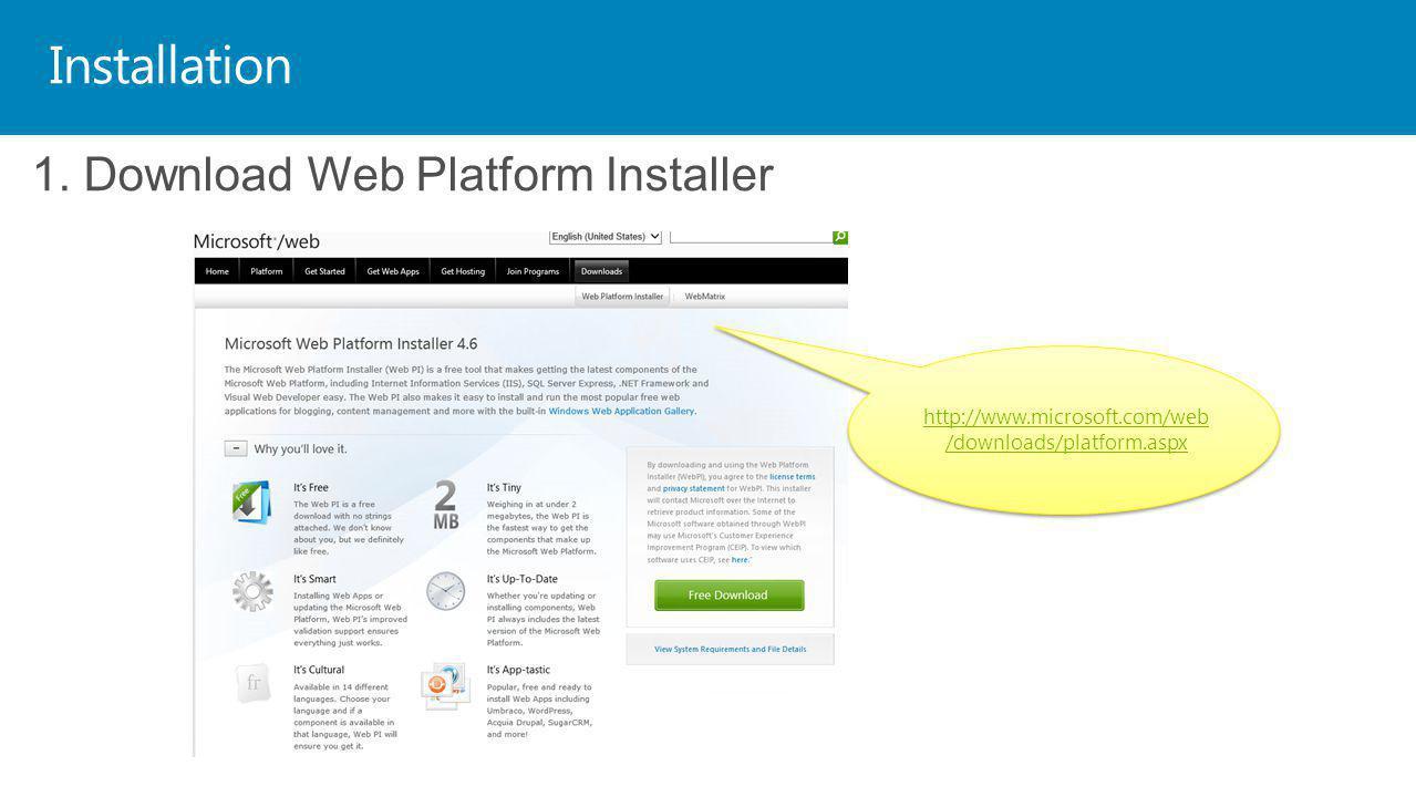 Installation 1. Download Web Platform Installer http://www.microsoft.com/web /downloads/platform.aspx http://www.microsoft.com/web /downloads/platform