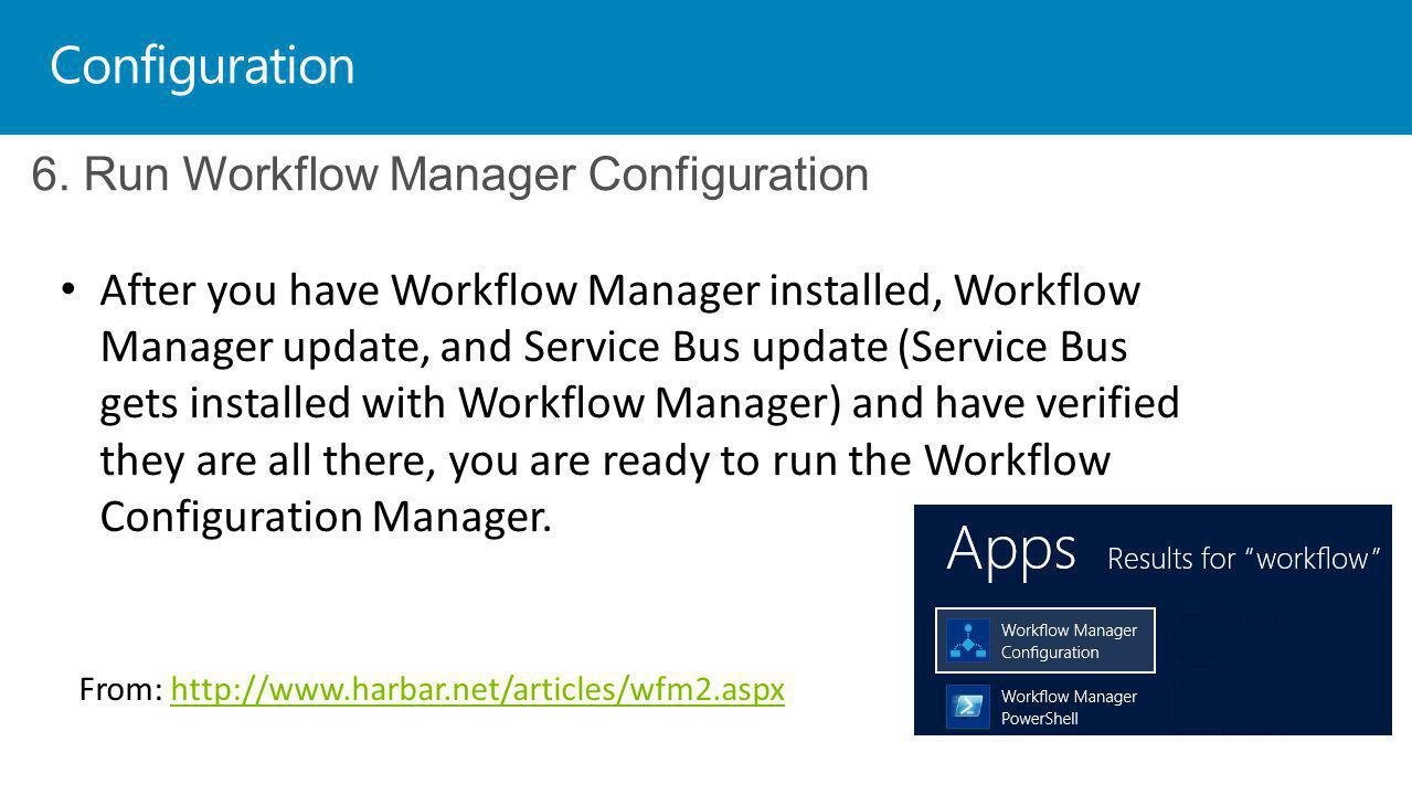 Configuration 6. Run Workflow Manager Configuration After you have Workflow Manager installed, Workflow Manager update, and Service Bus update (Servic
