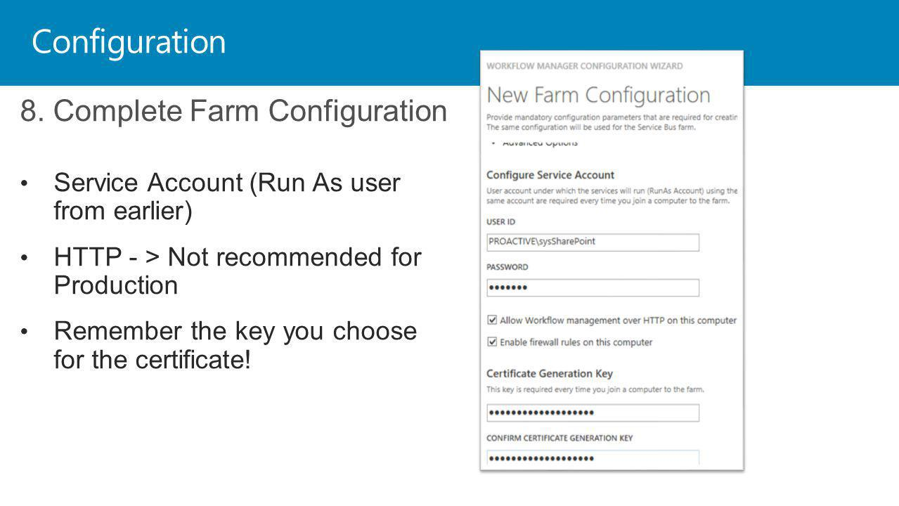 Configuration 8. Complete Farm Configuration Service Account (Run As user from earlier) HTTP - > Not recommended for Production Remember the key you c