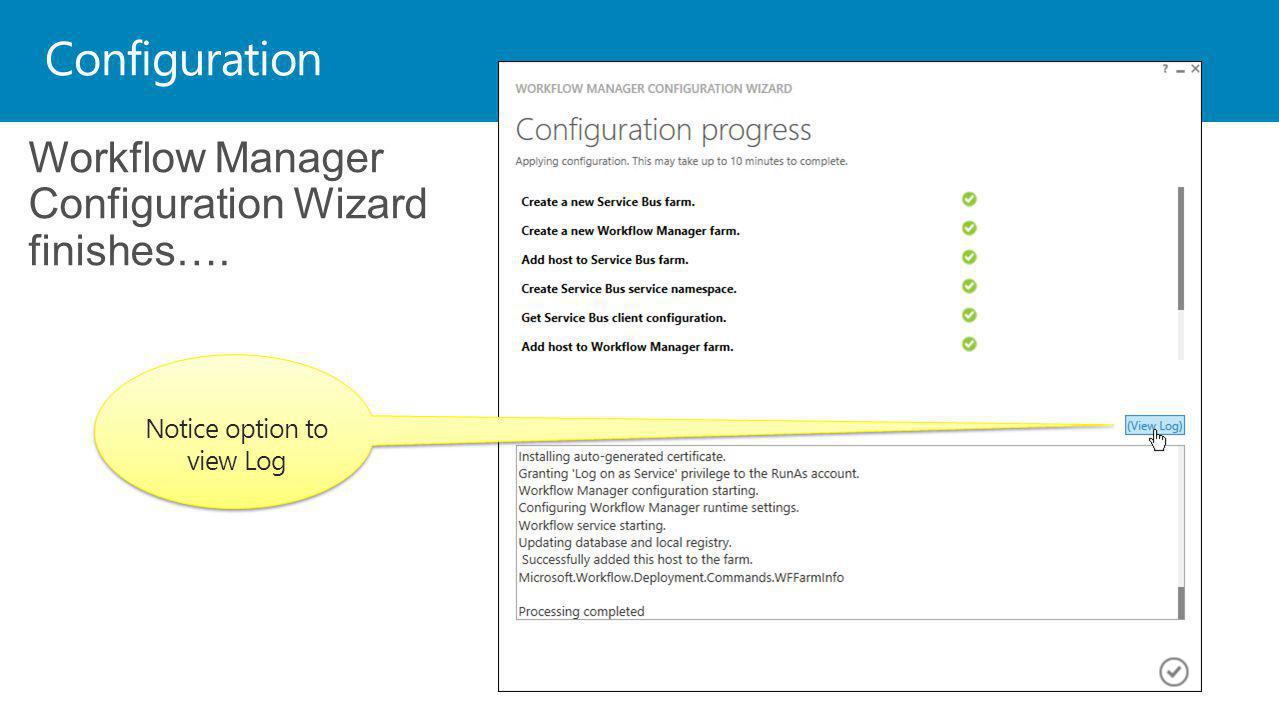 Configuration Workflow Manager Configuration Wizard finishes…. Notice option to view Log