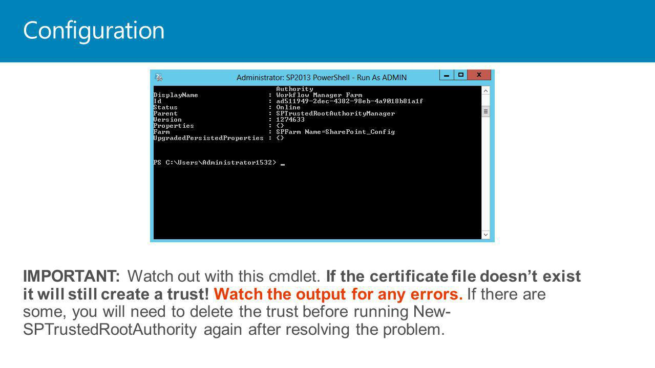 Configuration IMPORTANT: Watch out with this cmdlet. If the certificate file doesnt exist it will still create a trust! Watch the output for any error