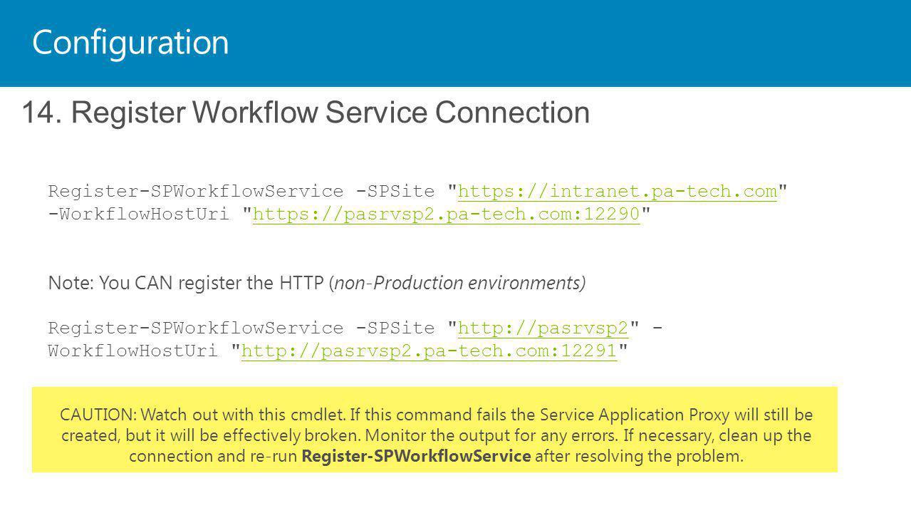 Configuration 14. Register Workflow Service Connection Register-SPWorkflowService -SPSite